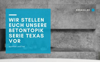 Wir stellen euch unsere Betonoptik Serie Texas vor – spontan und live!